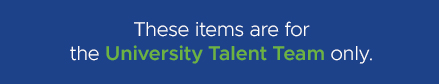 These items are for the University Talent Team only.